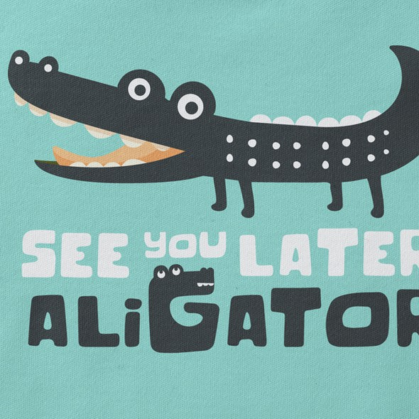 Alligator design with the title 'See you later alligator'