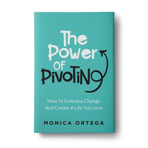 Self-help book cover with the title 'The Power Of Pivoting - How To Embrace Change And Create A Life You Love'