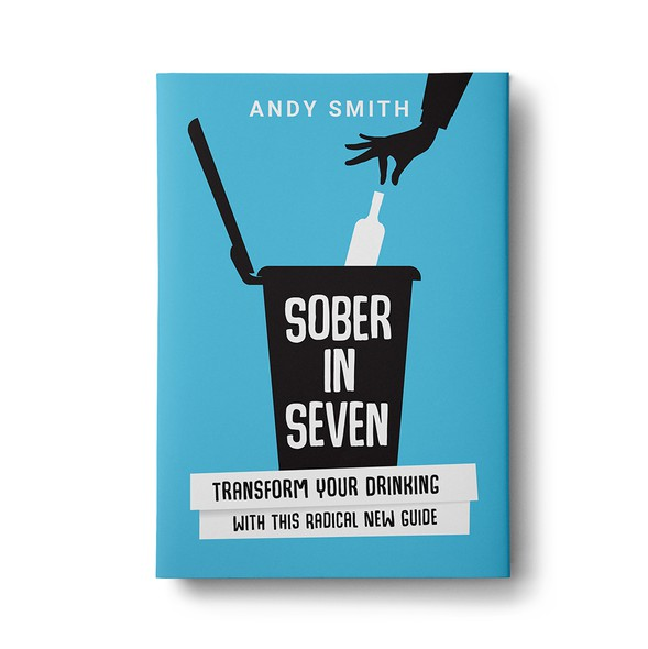 Sober design with the title 'Sober in Seven - Transform your drinking with this radical new guide. '