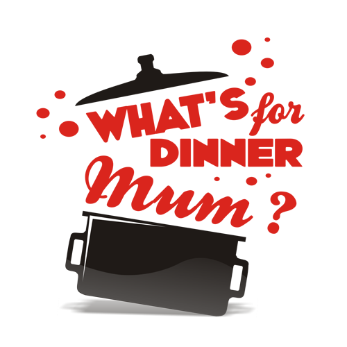 Dinner design with the title 'What's For Dinner Mum?'