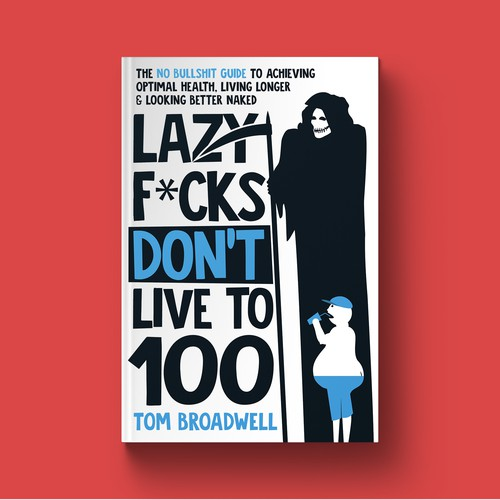 Eating design with the title 'Lazy F*cks Don't Live To 100 Book Cover'
