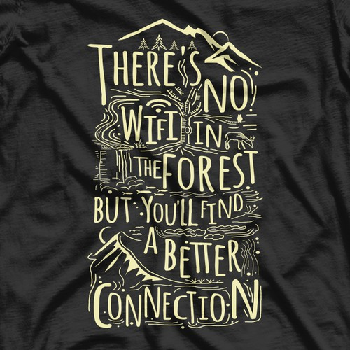 Calligraphy t-shirt with the title 'There`s no wifi in the forest but you will find a better connection'